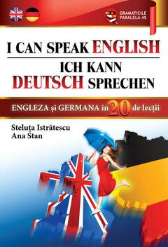 I can speak English. Ich kann Deutsch sprechen. Engleză și germană în 20 de lecții