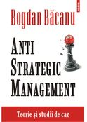 Anti-Strategic Management. Teorie și studii de caz