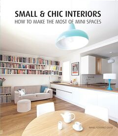 Small & Chic Interiors. How to make the most of mini spaces