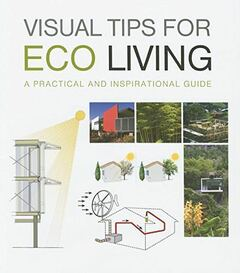 Visual Tips for Eco Living. A practical and inspirational guide