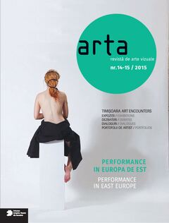 Revista ARTA #14-15/2015 Performance în Europa de Est / Performance in East Europe