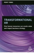 Transformational HR : How Human Resources Can Create Value and Impact Business Strategy