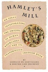 Hamlet's Mill: An Essay on Myth and the Frame of Time