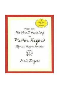 Wisdom from the World According to Mister Rogers: Important Things to Remember