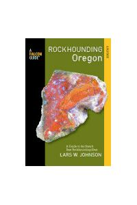 Falcon Guide Rockhounding Oregon: A Guide to the State's Best Rockhounding Sites