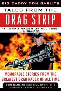 Tales from the Drag Strip: Memorable Stories from the Greatest Drag Racer of All Time