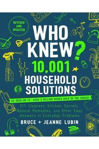 Who Knew? Life-Changing Life Hacks: The Complete Guide to the Most Ingenious Household Tips, Quick Fixes, and Money-Saving Miracles