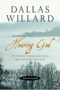 Hearing God, Updated and Expanded: Developing a Conversational Relationship with God