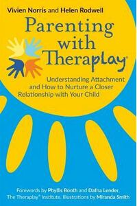 Parenting with Theraplay(r): Understanding Attachment and How to Nurture a Closer Relationship with Your Child