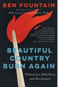 Beautiful Country Burn Again: An Election, a Rebellion, and the Next American Revolution