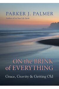 On the Brink of Everything: Grace, Gravity, and Getting Old