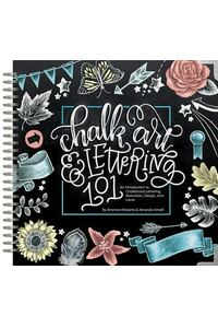 Chalk Art & Lettering 101: An Introduction to Chalkboard Lettering, Illustration, Design, and More