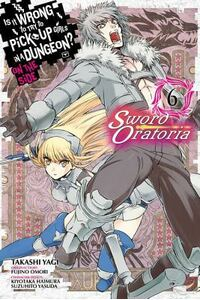 Is It Wrong to Try to Pick Up Girls in a Dungeon? on the Side: Sword Oratoria, Vol. 6 (Manga)