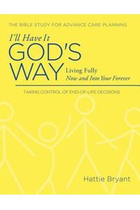 I'll Have It God's Way: Fully Living All the Way to Heaven