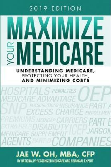 Maximize Your Medicare (2019 Edition): Understanding Medicare, Protecting Your Health, and Minimizing Costs