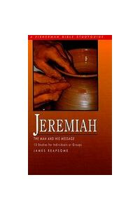 Jeremiah: The Man and His Message; 13 Studies for Individuals or Groups