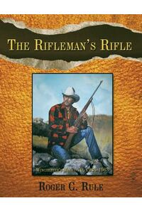The Rifleman's Rifle: Winchester's Model 70, 1936-1963