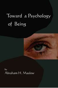 Toward a Psychology of Being-Reprint of 1962 Edition First Edition