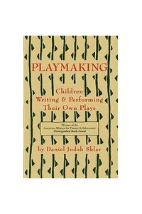 Playmaking: Children Writing & Performing Their Own Plays