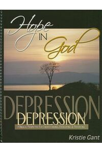 Hope in God: A Biblical Perspective for Understanding, Overcoming and Preventing Depression