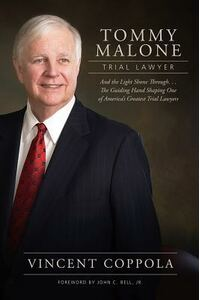 Tommy Malone, Trial Lawyer: And the Light Shown Through...the Guiding Hand Shaping One of America's Greatest Trial Lawyers