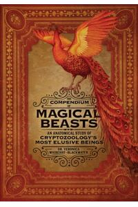 The Compendium of Magical Beasts: An Anatomical Study of Cryptozoology's Most Elusive Beings