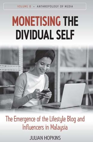 Monetising the Dividual Self: The Emergence of the Lifestyle Blog and Microcelebrity in Malaysia
