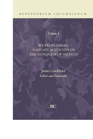 We People Here: Nahuatl Accounts of the Conquest of Mexico