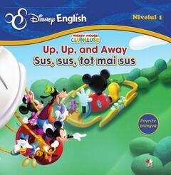 Disney English. Mickey Mouse ClubHouse (Nivelul 1) Up, up and away / Sus, sus, tot mai sus (poveste bilingvă)